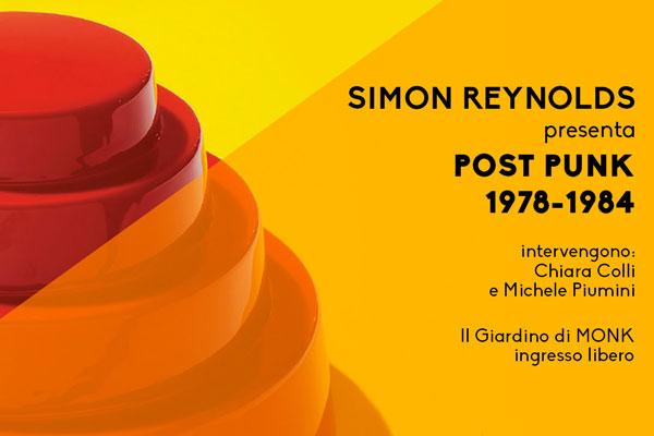 IL GIARDINO DI MONK 2018: Sabato 24 luglio Simon Reynolds presenta POST PUNK 1978 - 1984
