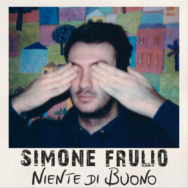 """SIMONE FRULIO: in radio il nuovo brano """"NIENTE DI BUONO"""" e il nuovo sito del cantautore"""