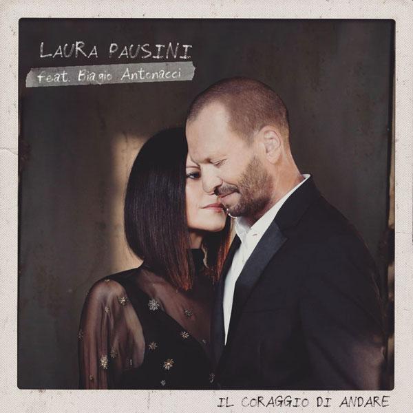 """LAURA PAUSINI: oggi esce """"IL CORAGGIO DI ANDARE"""" (l'atteso emozionante duetto con BIAGIO ANTONACCI)"""