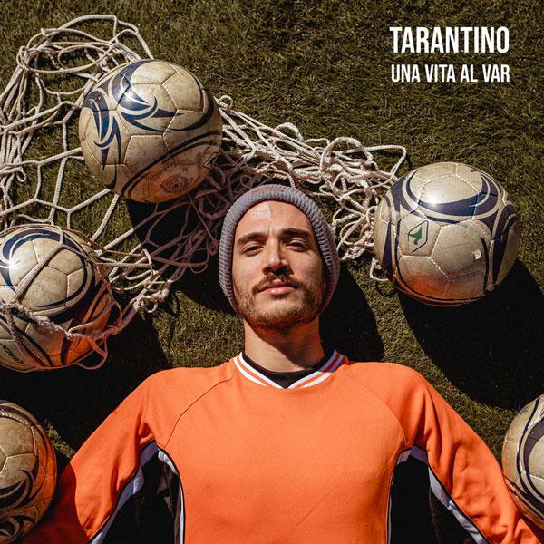 """TARANTINO: """"Una Vita al Var"""", il primo singolo del cantautore tra mondiali e birre sotto le lenzuola"""
