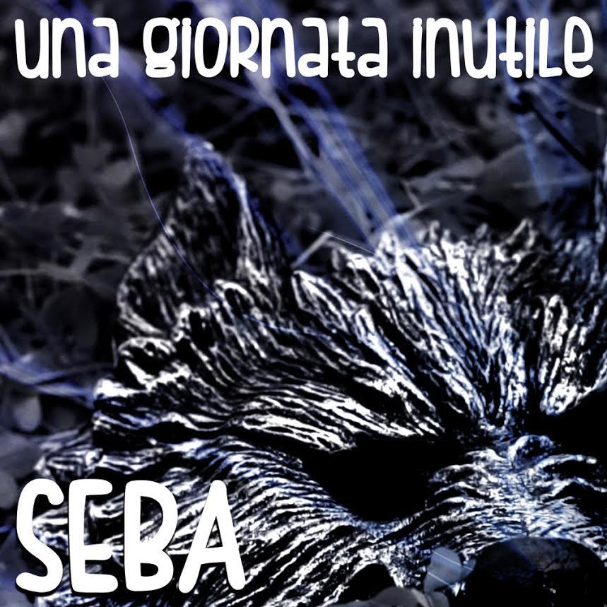 """SEBA in radio con il nuovo singolo """"UNA GIORNATA INUTILE"""""""
