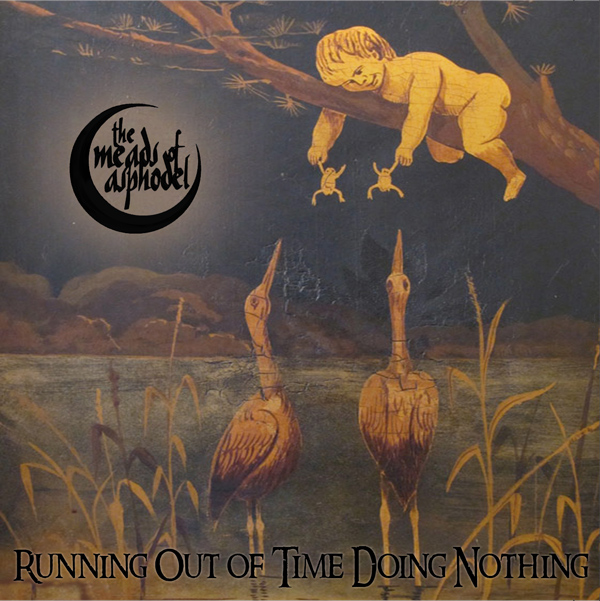 "The Meads Of Asphodel: ""Running Out Of Time Doing Nothing"" - the return of the English experimental extremists on Godreah Records"