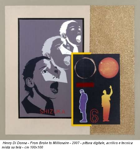 Henry Di Donna - From Broke to Millionaire - 2007 - pittura digitale, acrilico e tecnica mista su tela - cm 100x100