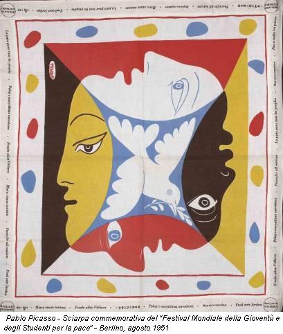 """Pablo Picasso - Sciarpa commemorativa del """"Festival Mondiale della Gioventù e degli Studenti per la pace"""" - Berlino, agosto 1951"""