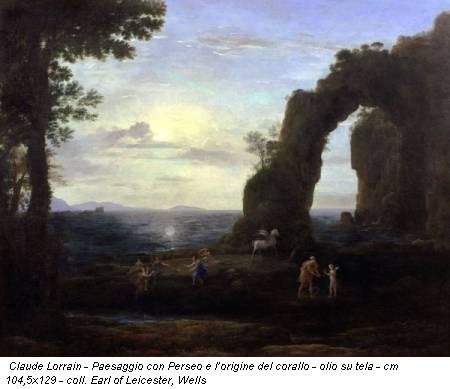 Claude Lorrain - Paesaggio con Perseo e l'origine del corallo - olio su tela - cm 104,5x129 - coll. Earl of Leicester, Wells