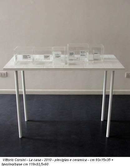 Vittorio Corsini - La  casa - 2010 - plexiglas e ceramica - cm 93x15x35 + tavolino/base cm  119x83,5x60