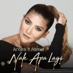 Lirik Lagu Nak Apa Lagi - ArYanti feat Altimet