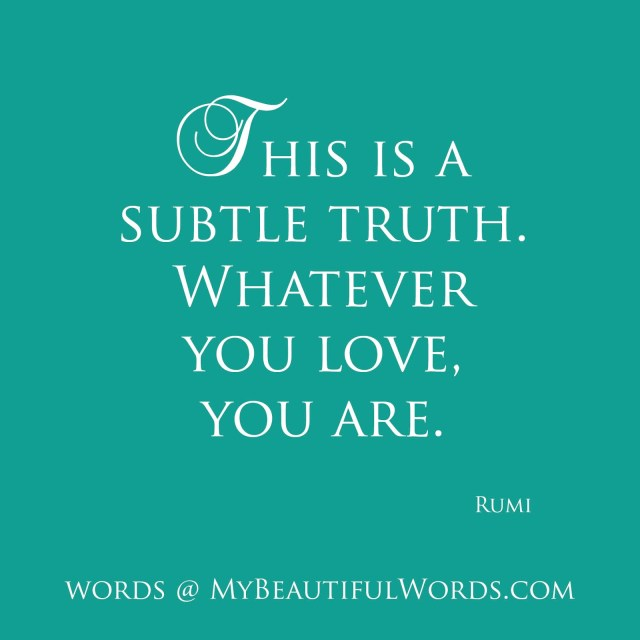 Rumi - Whatever you Love
