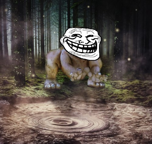 Troll in the wild. Such a scary beast.