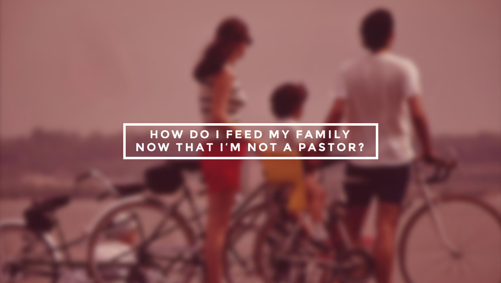 How Do I Feed My Family Now that I'm Not a Pastor? A Guide