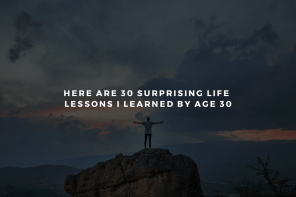 Here Are 30 Surprising Life Lessons I Learned By Age 30