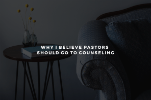 Why I Believe Pastors Should Go to Counseling