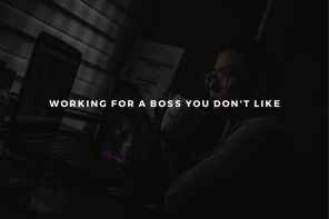 Working for a Boss You Don't Like