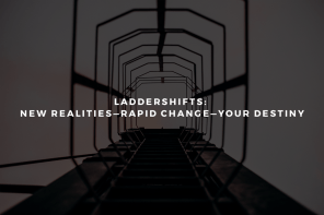 LADDERShifts: New Realities—Rapid Change—Your Destiny