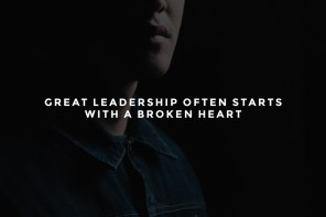 Great Leadership Often Starts With a Broken Heart