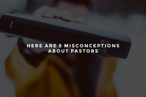 Here Are 5 Misconceptions About Pastors