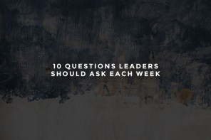 10 Questions Leaders Should Ask Each Week