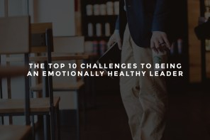 The Top 10 Challenges to Being an Emotionally Healthy Leader