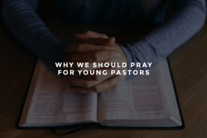 Why We Should Pray for Young Pastors