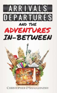 Book Cover: Arrivals, Departures and the Adventures in-Between