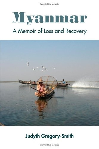 Book Cover: Myanmar: A Memoir Of Loss And Recovery