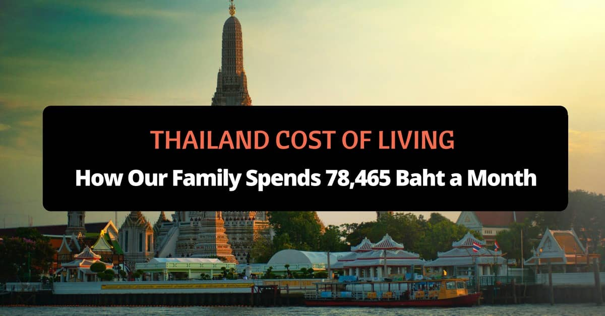 Thailand Cost of Living-How Our Family Spends 78,465 Baht a