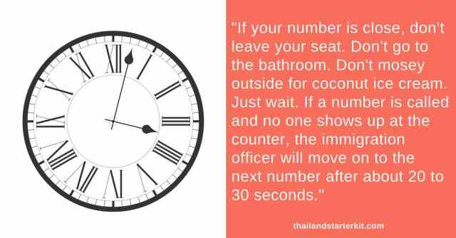 If your number is close, don't leave your seat. Don't go to the bathroom. Don't mosey outside for coconut ice cream. Just wait. If a number is called and no one shows up at the counter, the immigration officer will move on to the next number after about 20 to 30 seconds.