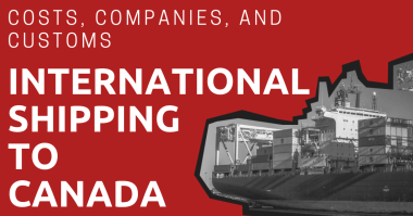 A shipping vessel and the title: International Shipping to Canada: Costs, Companies, and Customs