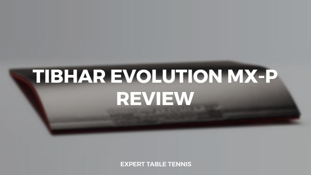 Tibhar Evolution MX-P Rubber Review