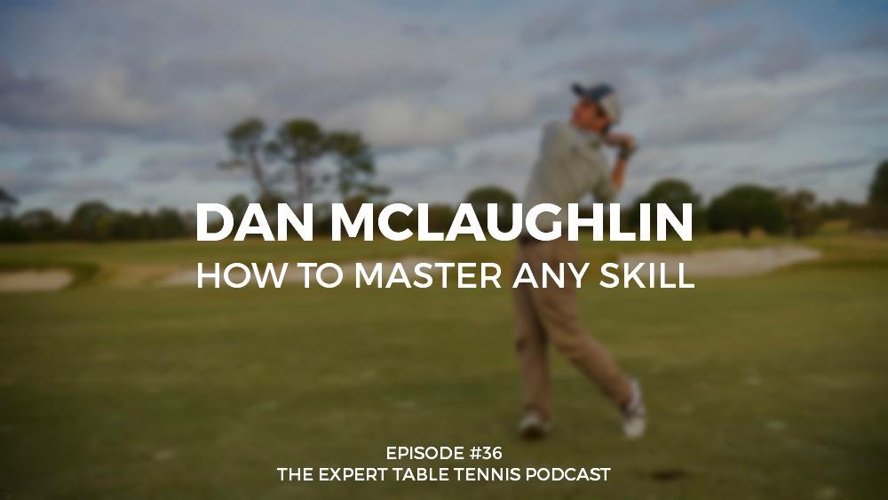 #36 – Dan McLaughlin: How to Master Any Skill