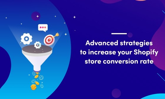 Advanced Sales Strategies to Increase your Shopify Store Conversion Rate