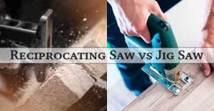 Reciprocating Saw vs. Jigsaw: Which One Should You Get