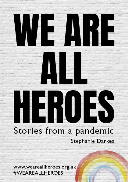We are heroes - Stories from a pandemic by Stephanie Darkes - The Book