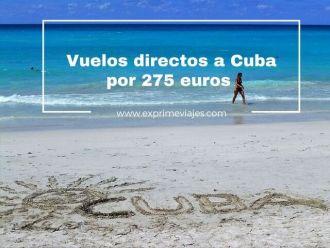 cuba vuelos directos 275 euros