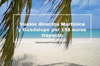 martinica y guadalupe vuelos directos 158 euros