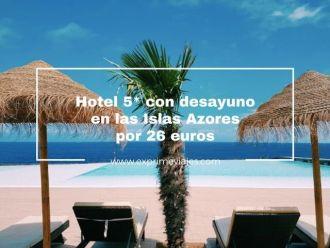 tarifa error azores hotel 5 estrellas con desayuno por 26 euros