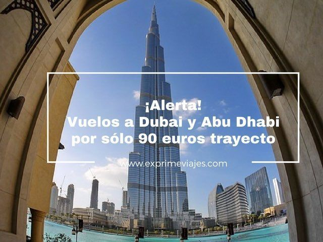 ¡ALERTA! VUELOS A DUBAI Y ABU DHABI POR 90EUROS TRAYECTO
