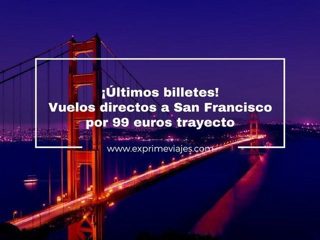 ¡ÚLTIMOS BILLETES! VUELOS DIRECTOS A SAN FRANCISCO POR 99EUROS TRAYECTO
