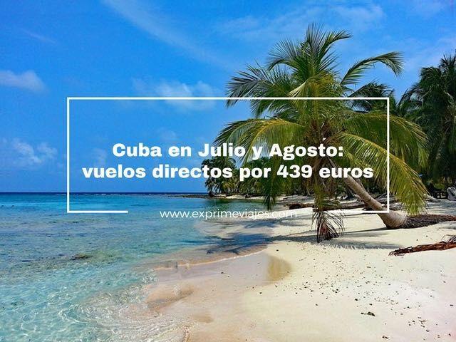 cuba julio agosto vuelos directos madrid 439 euros