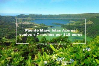 islas azores puente mayo vuelos 7 noches 119 euros
