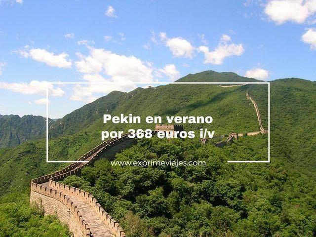 pekin verano vuelos 368 euros