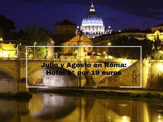 JULIO Y AGOSTO EN ROMA: HOTEL 4* POR 19EUROS