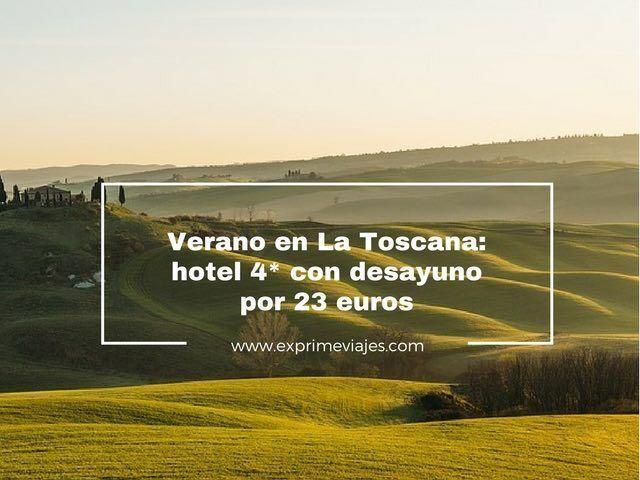 VERANO EN LA TOSCANA: HOTEL 4* CON DESAYUNO POR 23EUROS