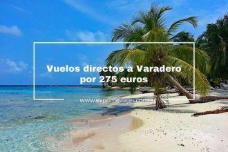 varadero cuba vuelos directos 275 euros