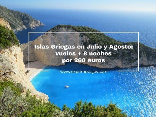 islas griegas julio agosto vuelos 8 noches 260 euros