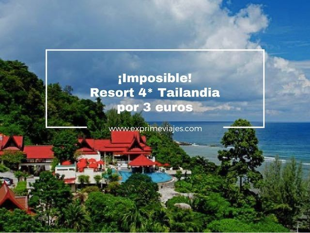 tailandia tarifa error resort 4 estrellas 3 euros