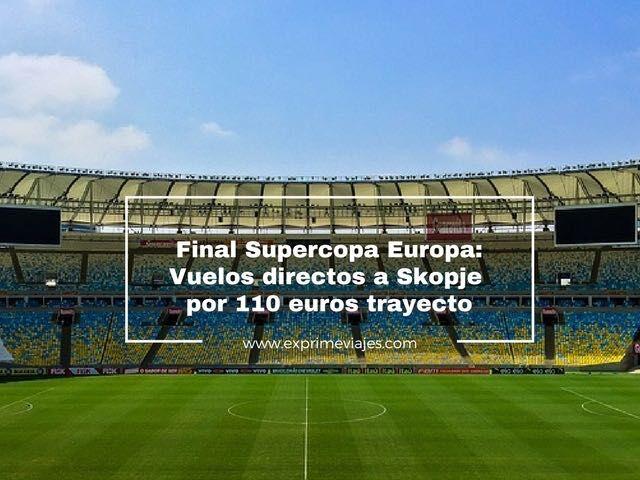 final supercopa europa vuelos akopje 110 euros