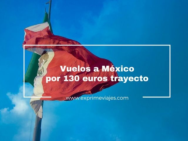 mexico vuelos 130 euros trayecto tarifa error