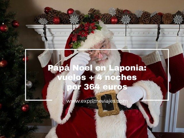 papa noel laponia vuelos 4 noches 364 euros