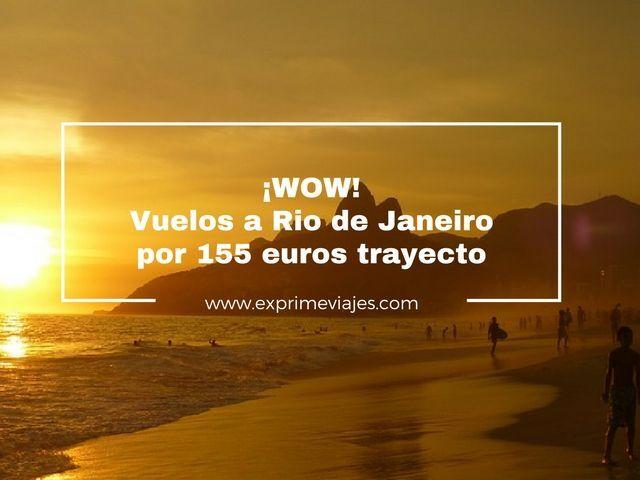 ¡WOW! VUELOS A RIO DE JANEIRO POR 155EUROS TRAYECTO